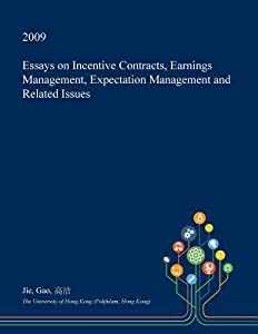 Essays on Incentive Contracts, Earnings Management, Expectation Management and Related Issues
