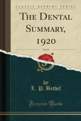 The Dental Summary, 1920, Vol. 41 L P Bethel