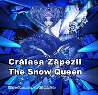 Crăiasa Zăpezii. The Snow Queen. Bilingual Romanian - English Fairy Tale: Dual Language Picture Book for Kids (Romanian and English Edition) (Bilingual Romanian - English Books for Kids)