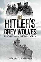 Hitler's Grey Wolves: U-Boats in the Indian Ocean