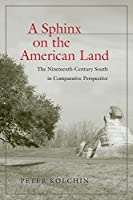 A Sphinx on the American Land: The Nineteenth-Century South in Comparative Perspective (Walter Lynwood Fleming Lectures in Southern History)