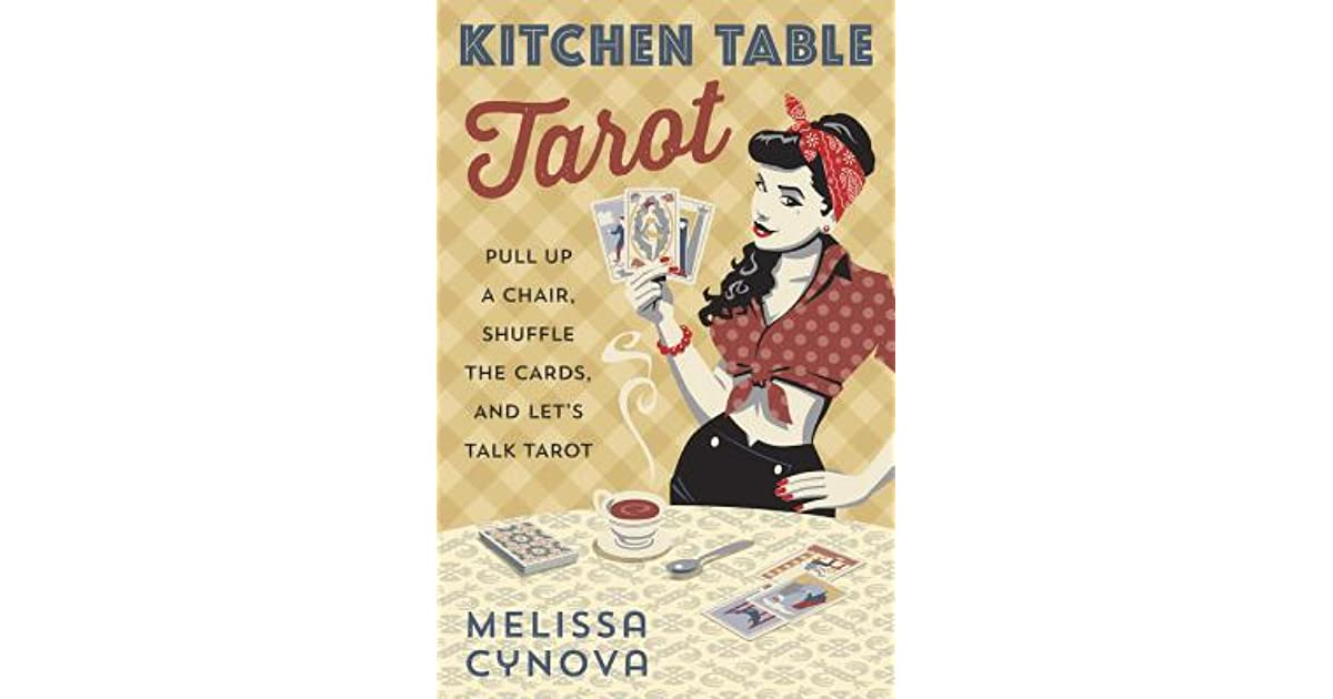 Kitchen Table Tarot: Pull Up a Chair, Shuffle the Cards, and