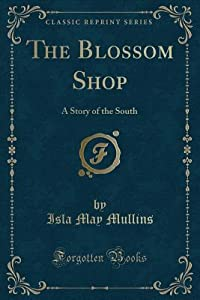 The Blossom Shop: A Story of the South (Classic Reprint)