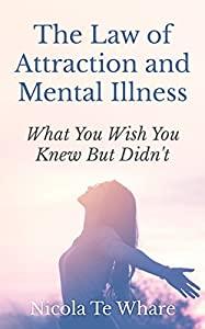 The Law of Attraction and Mental Illness: What You Wish You Knew But Didn't