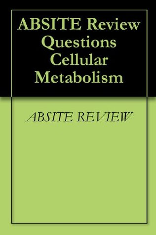 ABSITE Review Questions Cellular Metabolism