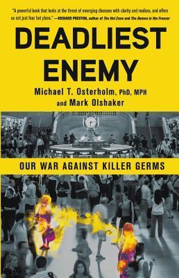 Deadliest Enemy Our War Against Killer Germs  Michael T Osterholm Mark Olshaker