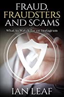 Ian Leaf's Fraud, Fraudsters and Scams - What to Watch for on Instagram