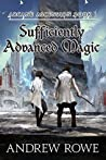 Sufficiently Advanced Magic by Andrew Rowe