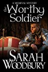 The Worthy Soldier (Gareth and Gwen Medieval Mysteries #9)