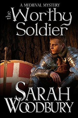 The Worthy Soldier by Sarah Woodbury