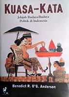 Kuasa-Kata: Jelajah Budaya-budaya Politik di Indonesia