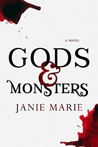 Gods & Monsters by Janie Marie