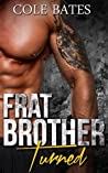 Frat Brother Turned (Stepbrother Chronicles, #1)