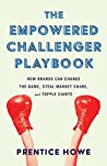 The Empowered Challenger Playbook: How Brands Can Change the Game, Steal Market Share, and Topple Giants