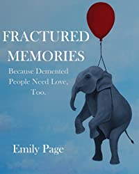Fractured Memories: Because Demented People Need Love, Too