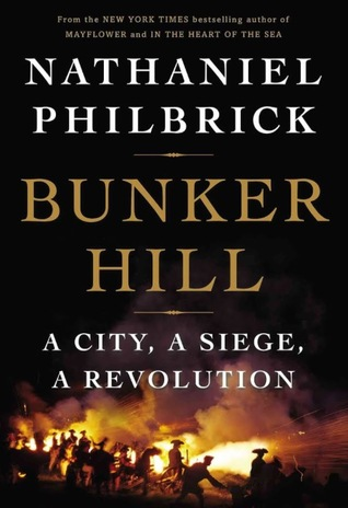 Bunker Hill: A City, a Siege, a Revolution by Nathaniel