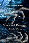 Shattered Dreams (Life After War Book 7)