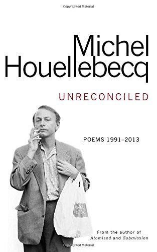 Unreconciled: Poems 1991–2013  by  Michel Houellebecq