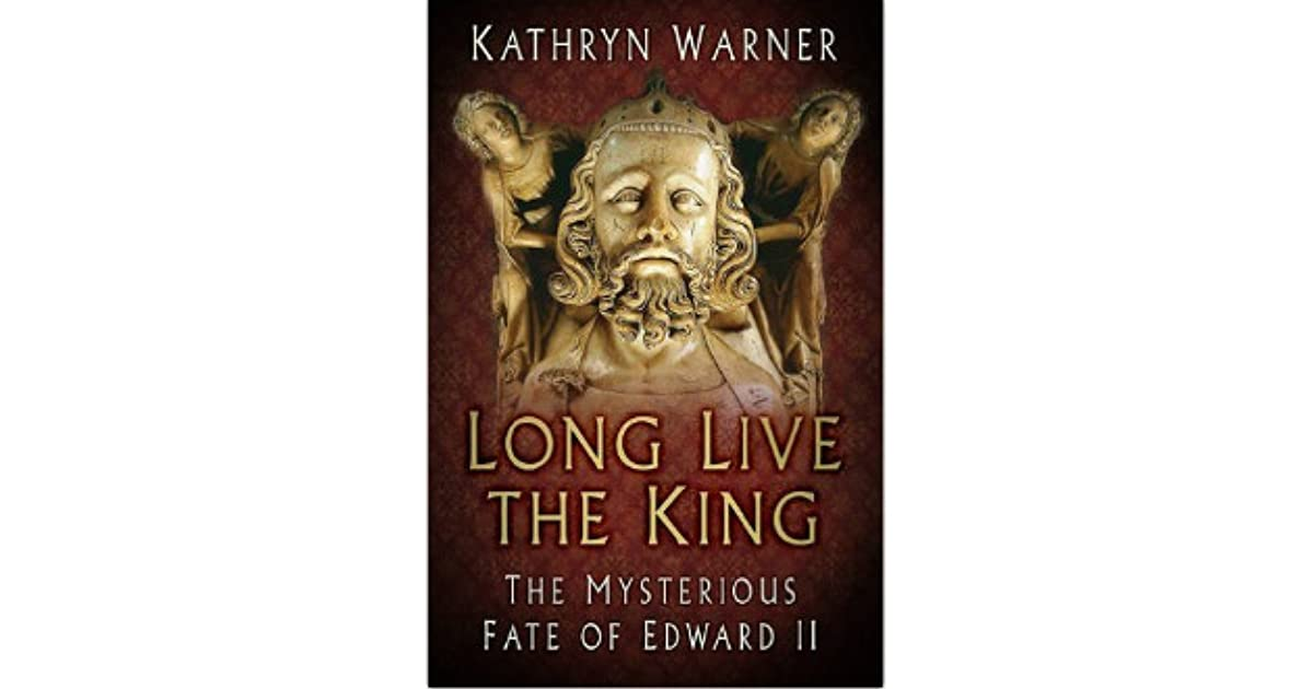 Long live the king the mysterious fate of edward ii by kathryn warner fandeluxe Gallery