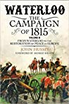 Waterloo: The Campaign of 1815, Volume II: From Waterloo to the Restoration of Peace in Europe