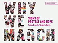 Why We March: Signs of Protest and Hope--Voices from the Women's March