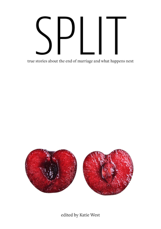 SPLIT: True Stories About The End of Marriage and What Happens Next