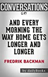 And Every Morning the Way Home Gets Longer and Longer: A Novella By Fredrik Backman   Conversation Starters