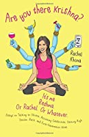 Are You There Krishna? It's Me, Reshma. or Rachel. or Whatever.: Essays on Talking to Ghosts, Accosting Celebrities, Getting High, Sexism, Race, and First-Generation Woes