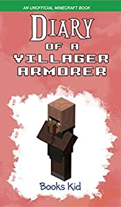 Diary of a Villager Armorer (An Unofficial Minecraft Book) (Minecraft Diary Books and Wimpy Zombie Tales For Kids Book 42)