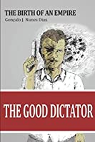 The Good Dictator: The Birth of an Empire