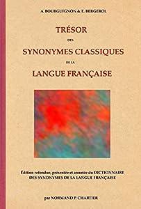 TRÉSOR DES SYNONYMES CLASSIQUES DE LA LANGUE FRANÇAISE: Édition refondue, présentée et annotée du DICTIONNAIRE DES SYNONYMES DE LA LANGUE FRANÇAISE