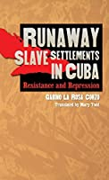 Runaway Slave Settlements in Cuba: Resistance and Repression (Envisioning Cuba)