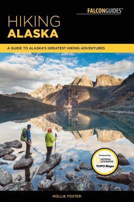 Hiking Alaska: A Guide to Alaska's Greatest Hiking Adventures