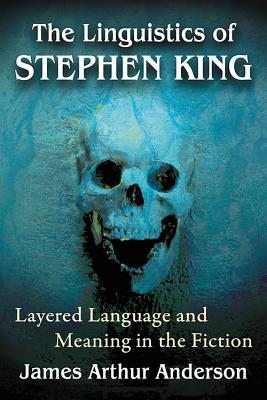 The Linguistics of Stephen King Layered Language and Meaning in the Fiction