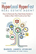 The HyperLocal HyperFast Real Estate Agent: How to Dominate Your Real Estate Market in Under a Year- I Did it and so Can You!