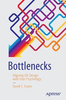 Bottlenecks Aligning UX Design with User Psychology