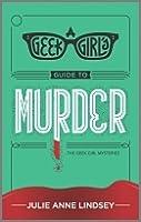 A Geek Girl's Guide to Murder (Geek Girl Mysteries #1)