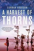 A Harvest of Thorns: A Novel