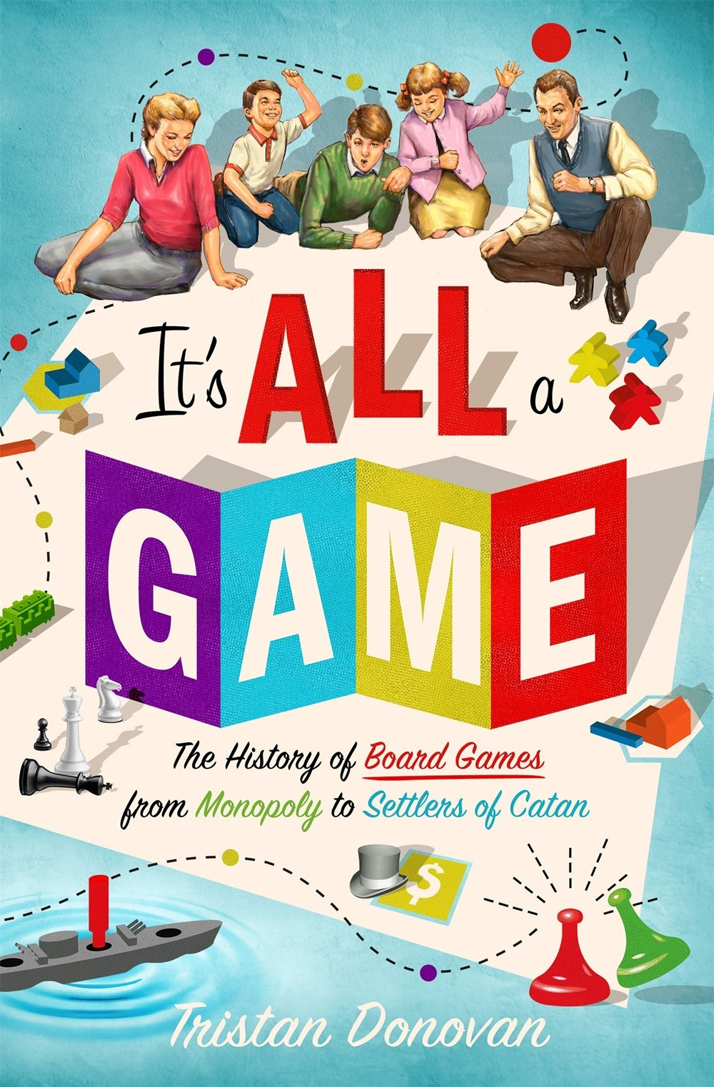 It's All a Game The History of Board Games from Monopoly to Settlers of Catan