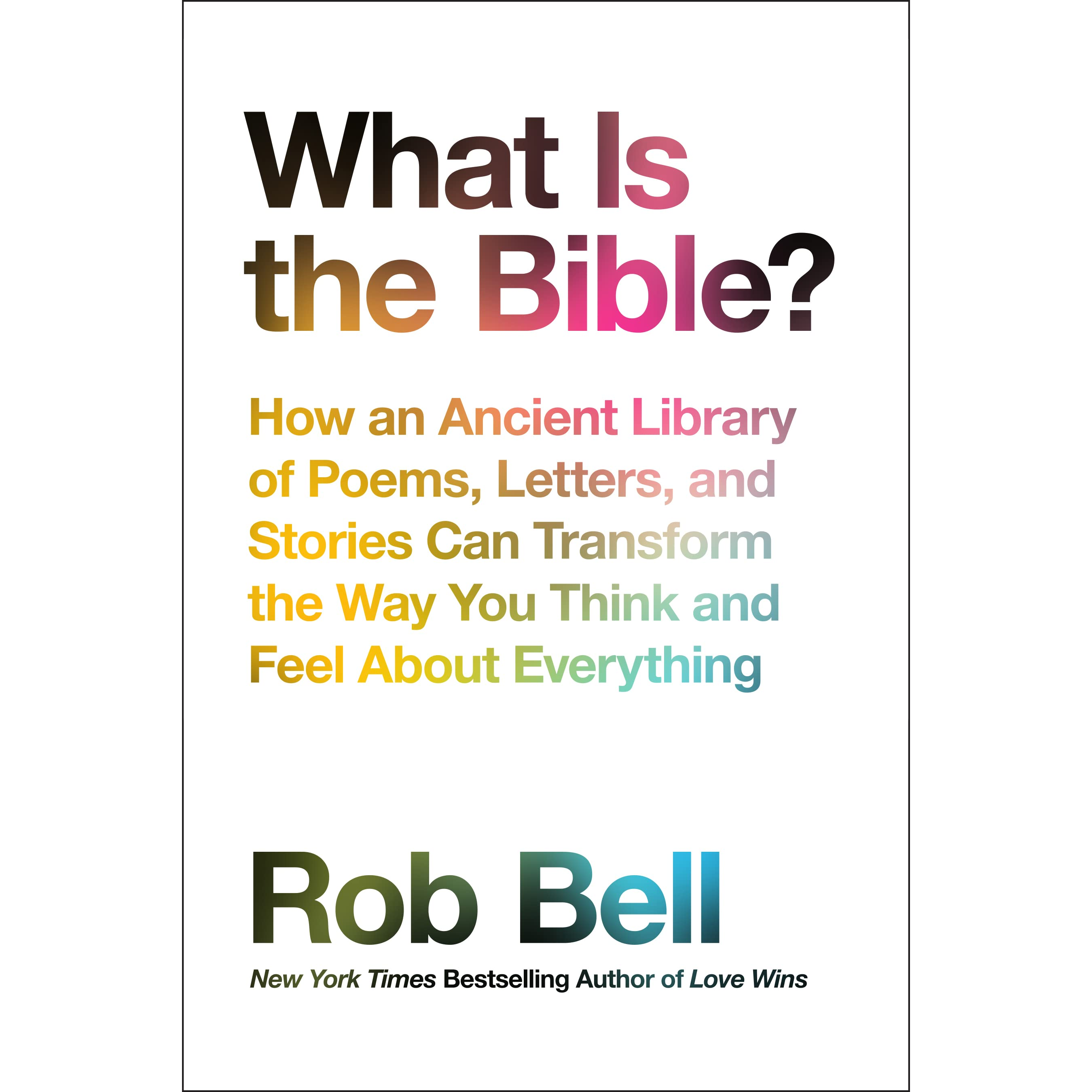 What Is the Bible?: How an Ancient Library of Poems, Letters
