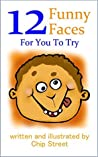 12 Funny Faces For You To Try: From Happy To Angry To Silly To Loved, Faces Share Our Feelings