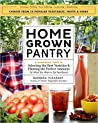 Homegrown Pantry: A Gardener's Guide to Selecting the Best Varieties & Planting the Perfect Amounts for What You Want to Eat Year-Round