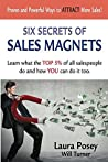 Six Secrets Of Sales Magnets: Learn what the TOP 5% of all salespeople do and how YOU can do it too.