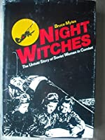 Night Witches: The Untold Story of Soviet Women in Combat