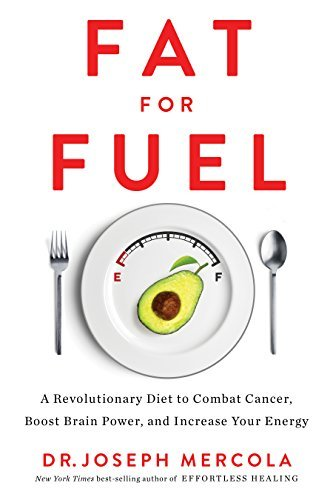 Fat for Fuel A Revolutionary Diet to Combat Cancer Boost Brain Power and Inour Energy