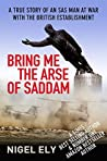 Bring Me The Arse Of Saddam: A true story of an SAS man in Iraq with the USMC then at war with the British Establishment