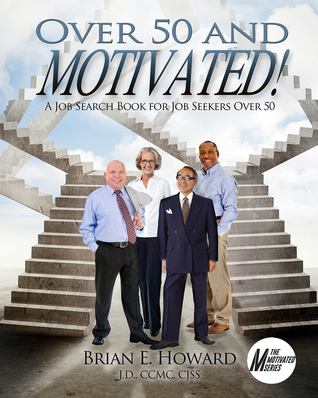 Over 50 and Motivated: A Job Search Book for Job Seekers Over 50