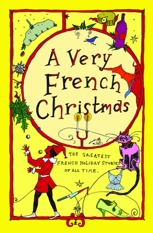 A Very French Christmas: The Greatest French Holiday Stories of All Time (Very Christmas, #2)
