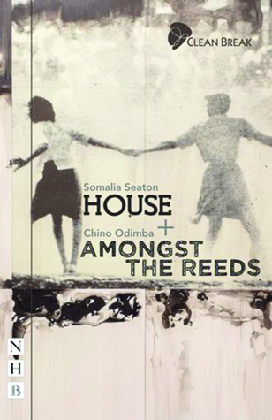 House + Amongst the Reeds: Two Plays