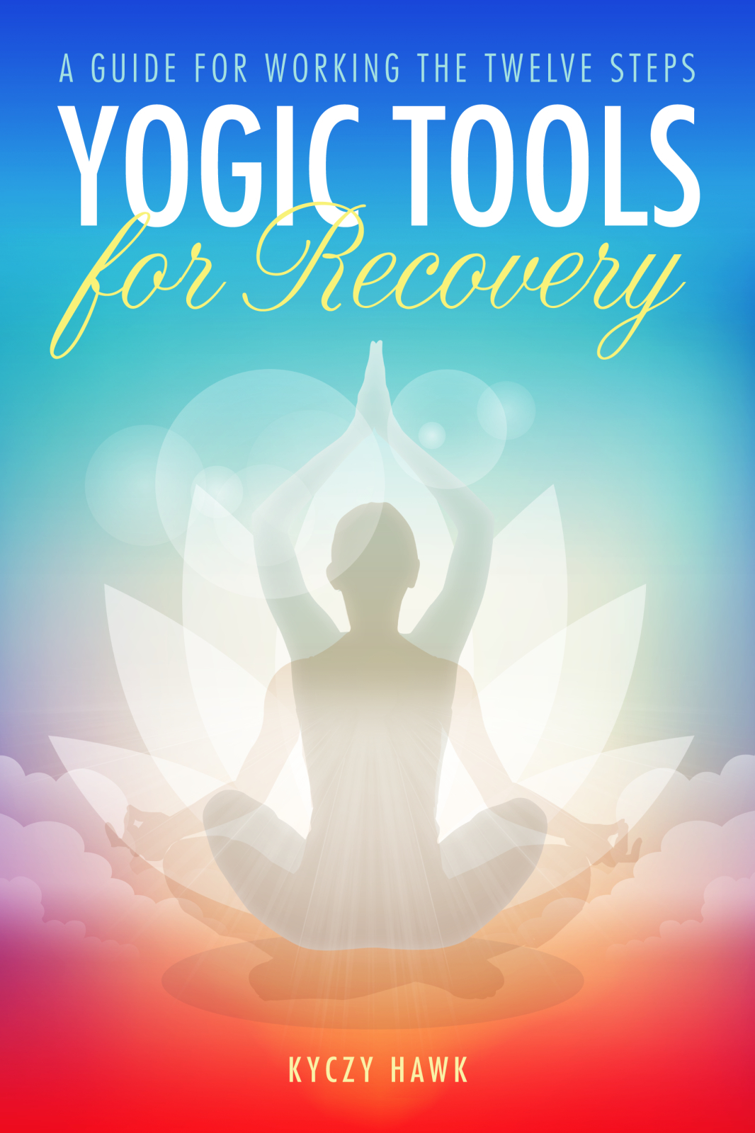 Yogic Tools for Recovery A Guide